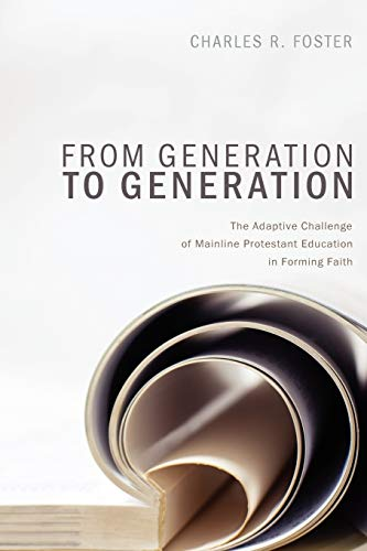 9781620321959: From Generation to Generation: The Adaptive Challenge of Mainline Protestant Education in Forming Faith