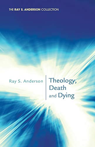9781620322116: Theology, Death and Dying: (Ray S. Anderson Collection)