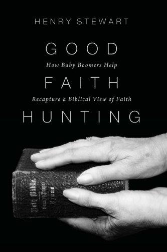 9781620322192: Good Faith Hunting: How Baby Boomers Help Recapture a Biblical View of Faith