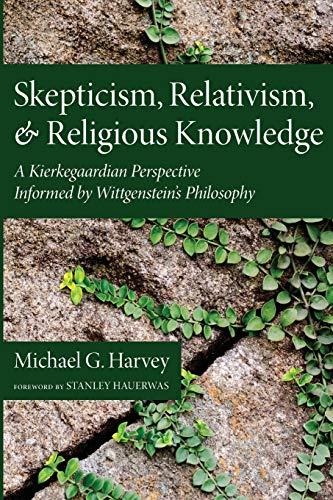 9781620322376: Skepticism, Relativism, and Religious Knowledge: A Kierkegaardian Perspective Informed by Wittgenstein's Philosophy