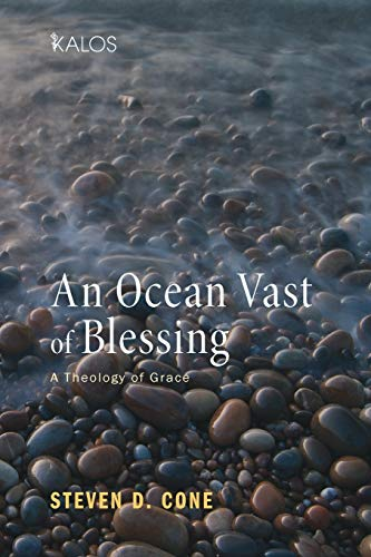 An Ocean Vast of Blessing: A Theology of Grace (Kalos): Steven D. Cone