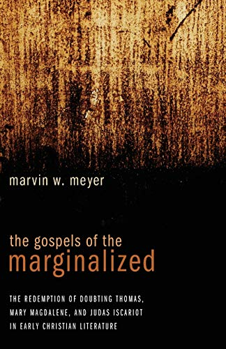 The Gospels of the Marginalized: The Redemption of Doubting Thomas, Mary Magdalene, and Judas ...