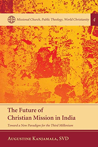 9781620323151: The Future of Christian Mission in India: Toward a New Paradigm for the Third Millennium (Missional Church, Public Theology, World Christianity)