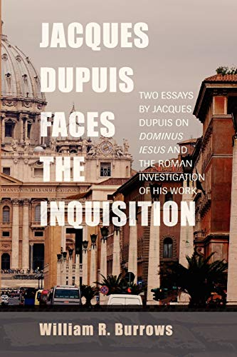 9781620323359: Jacques Dupuis Faces the Inquisition: Two Essays by Jacques Dupuis on Dominus Iesus and the Roman Investigation of His Work