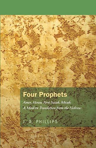 Four Prophets: A Translation into Modern English: Amos, Hosea, Micah, Isaiah: Phillips, J. B.