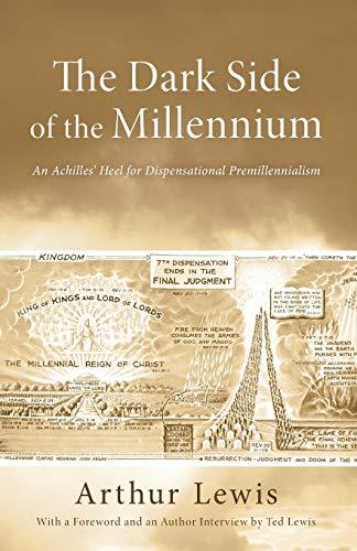 The Dark Side of the Millennium: An Achilles' Heel for Dispensational Premillennialism: Arthur...