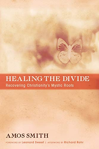 Healing the Divide: Recovering Christianity's Mystic Roots: Amos Smith
