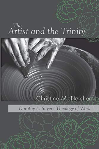 9781620323755: The Artist and the Trinity: Dorothy L. Sayers' Theology of Work