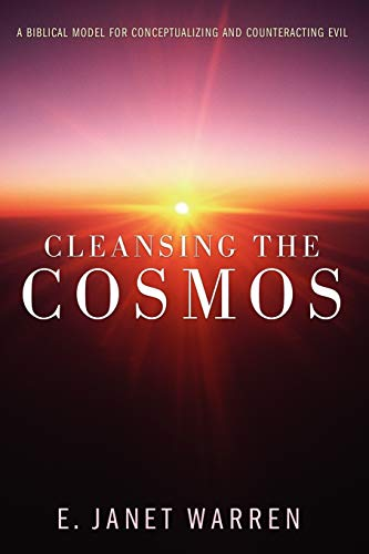Cleansing the Cosmos: A Biblical Model for Conceptualizing and Counteracting Evil: Warren, E. Janet
