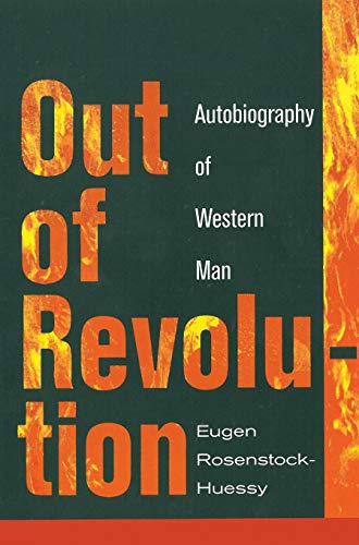 Out of Revolution: Autobiography of Western Man: Rosenstock-Huessy, Eugen