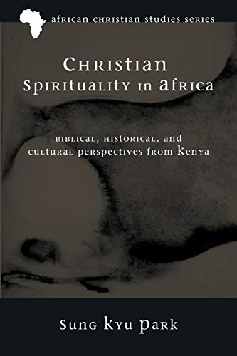 9781620324653: Christian Spirituality in Africa: Biblical, Historical, and Cultural Perspectives from Kenya (African Christian Studies)