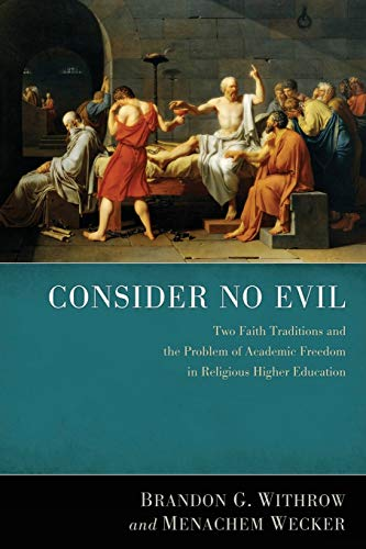 9781620324899: Consider No Evil: Two Faith Traditions and the Problem of Academic Freedom in Religious Higher Education