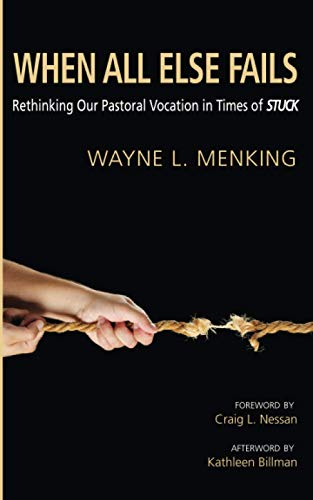 9781620324998: When All Else Fails: Rethinking Our Pastoral Vocation in Times of Stuck