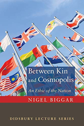 9781620325131: Between Kin and Cosmopolis: An Ethic of the Nation (The Didsbury Lectures)