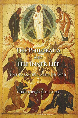 The Philokalia and the Inner Life: On Passions and Prayer: Cook, Christopher C.H.