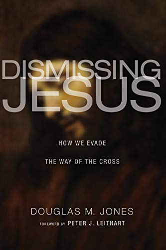 9781620325353: Dismissing Jesus: How We Evade the Way of the Cross