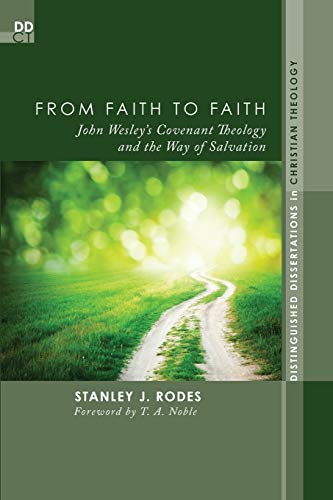 9781620325445: From Faith to Faith: John Wesley's Covenant Theology and the Way of Salvation (Distinguished Dissertations in Christian Theology)