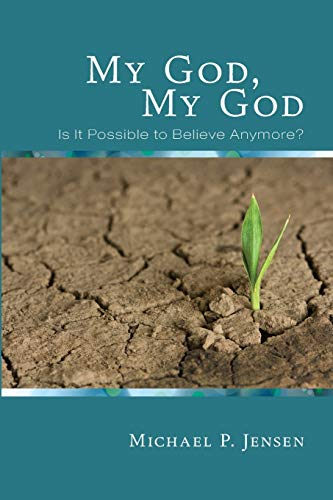 9781620325520: My God, My God: Is It Possible to Believe Anymore?