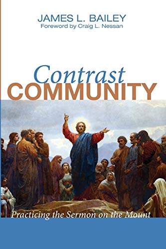 Contrast Community: Practicing the Sermon on the Mount: Bailey, James L.