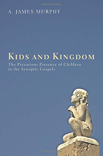 9781620325681: Kids and Kingdom: The Precarious Presence of Children in the Synoptic Gospels
