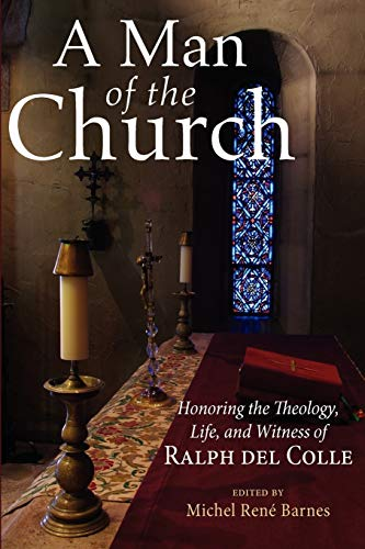 9781620326015: A Man of the Church: Honoring the Theology, Life, and Witness of Ralph del Colle