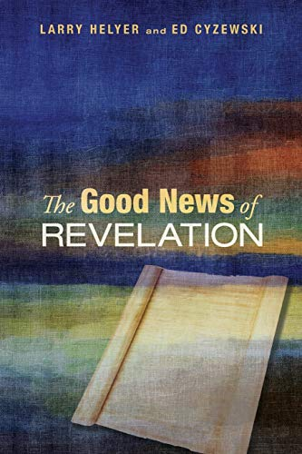 The Good News of Revelation: Larry Helyer; Ed Cyzewski