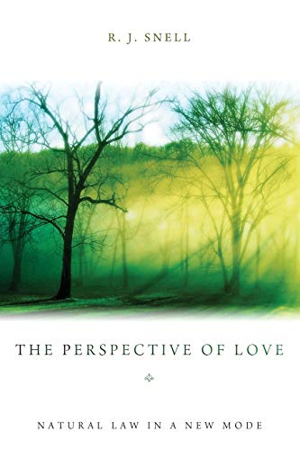The Perspective of Love: Natural Law in a New Mode: R. J. Snell