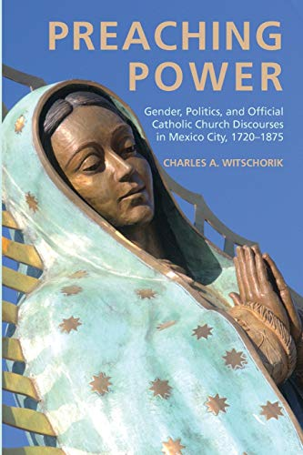 9781620327173: Preaching Power: Gender, Politics, and Official Catholic Church Discourses in Mexico City, 17201875