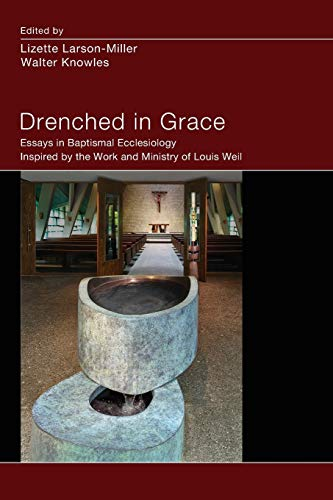 9781620327265: Drenched in Grace: Essays in Baptismal Ecclesiology Inspired by the Work and Ministry of Louis Weil