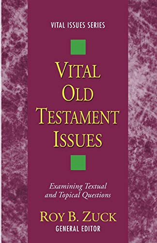 Vital Old Testament Issues: Examining Textual and Topical Questions (Vital Issues) (1620327635) by Zuck, Roy B.