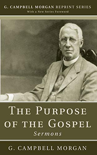 9781620327654: The Purpose of the Gospel (G. Campbell Morgan Reprint)