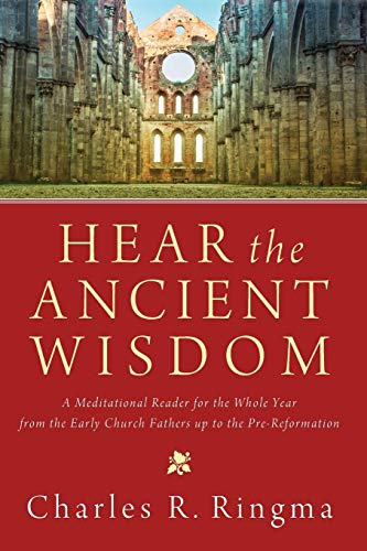 9781620327722: Hear the Ancient Wisdom: A Meditational Reader for the Whole Year from the Early Church Fathers Up to the Pre-Reformation