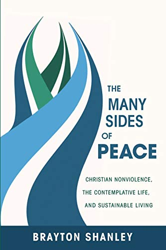 9781620327746: The Many Sides of Peace: Christian Nonviolence, the Contemplative Life, and Sustainable Living
