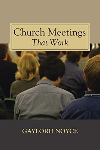 Church Meetings That Work:: Noyce, Gaylord