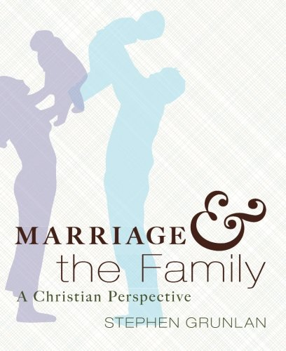 Marriage and the Family: A Christian Perspective: Grunlan, Stephen