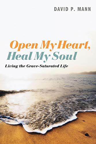 9781620328224: Open My Heart, Heal My Soul: Living the Grace-Saturated Life