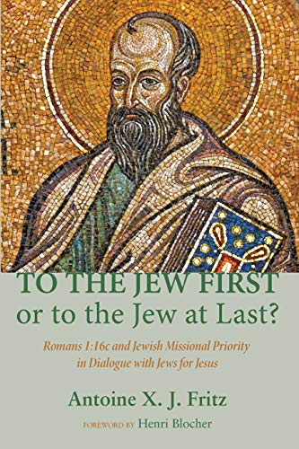 9781620328255: To the Jew First or to the Jew at Last?: Romans 1:16c and Jewish Missional Priority in Dialogue with Jews for Jesus