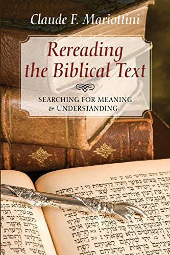 Rereading the Biblical Text: Searching for Meaning and Understanding: Mariottini, Claude F.