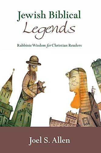 Jewish Biblical Legends: Rabbinic Wisdom for Christian Readers: Joel S. Allen