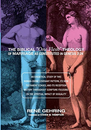 "9781620328491: The Biblical ""One Flesh"" Theology of Marriage as Constituted in Genesis 2:24"
