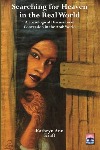 9781620329061: Searching for Heaven in the Real World: A Sociological Discussion of Conversion in the Arab World (Regnum Studies in Mission)