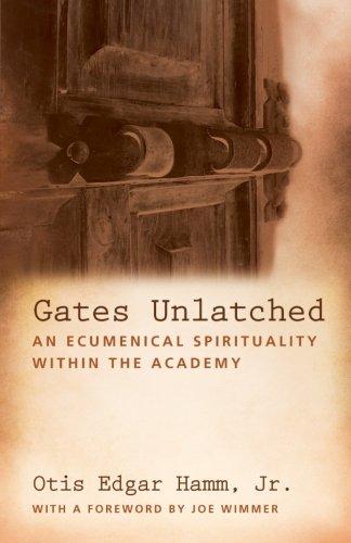 Gates Unlatched: An Ecumenical Spirituality within the Academy: Hamm Jr., Otis Edgar