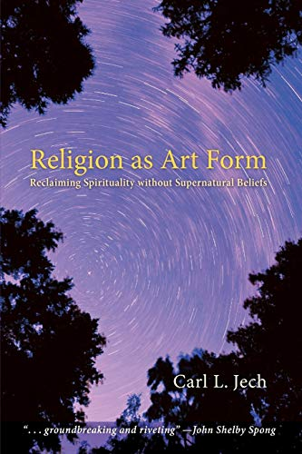 9781620329108: Religion as Art Form: Reclaiming Spirituality without Supernatural Beliefs