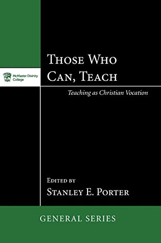 9781620329368: Those Who Can, Teach: Teaching as a Christian Vocation (McMaster Divinity College Press General)