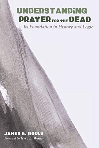 9781620329887: Understanding Prayer for the Dead: Its Foundation in History and Logic