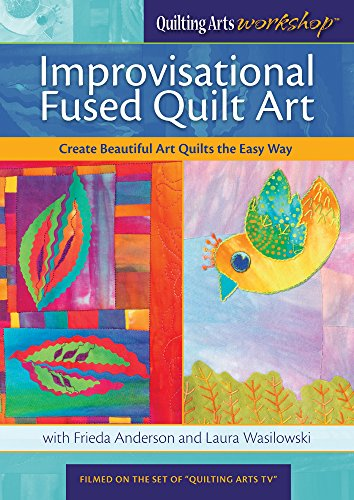 9781620331255: Improvisational Fused Quilt Art: Create Beautiful Art Quilts the Easy Way