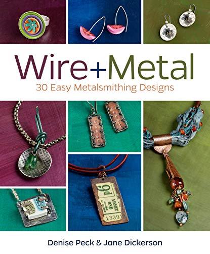 9781620331408: Wire + Metal: 30 Easy Metalsmithing Designs