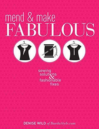 Mend & Make Fabulous: Sewing Solutions & Fashionable Fixes: Wild, Denise