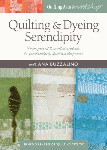 9781620335451: Quilting & Dyeing Serendipity: From Pieced & Quilted Neutrals to Spectacularly Dyed Masterpieces