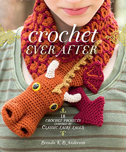 Crochet Ever After : 18 Crochet Projects Inspired